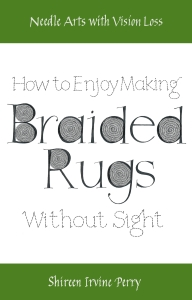 Book #1- Needle Arts with Vision Loss: How to Enjoy Making Braided Rugs without Sight
